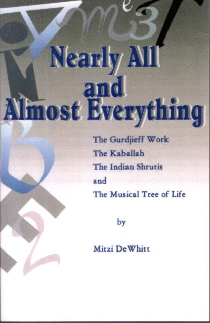 NEARLY ALL AND ALMOST EVERYTHING.; The Gurdjieff Work, The Kaballah, The Indian Shrutis and The Musical Shrutis. Mitzi DeWhitt.