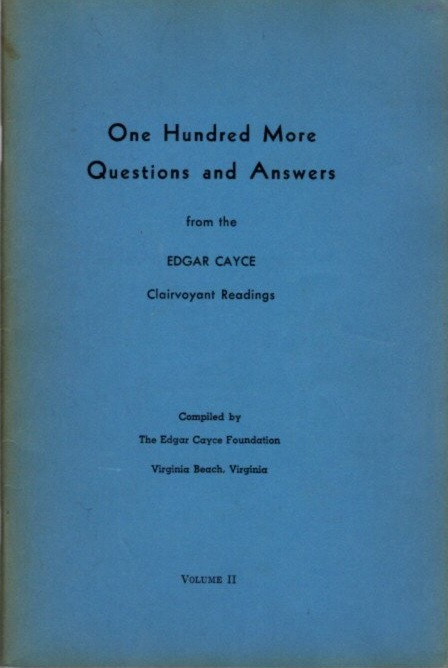ONE HUNDRED MORE QUESTIONS AND ANSWERS FROM EDGAR CAYCE CLAIRVOYANT READINGS, VOLUME II. Edgar Cayce.
