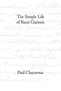 THE SIMPLE LIFE OF RENÉ GUÉNON. Paul Chacornac.