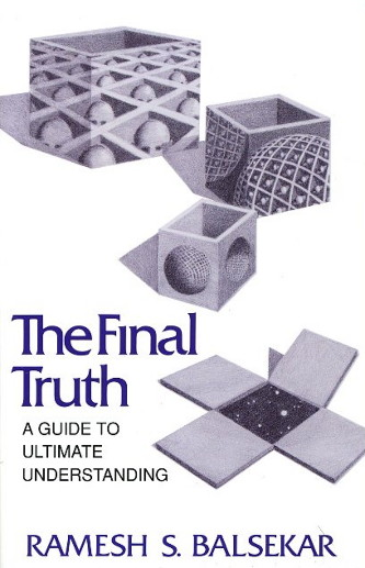 THE FINAL TRUTH: A GUIDE TO ULTIMATE UNDERSTANDING. Ramesh S. Balsekar.