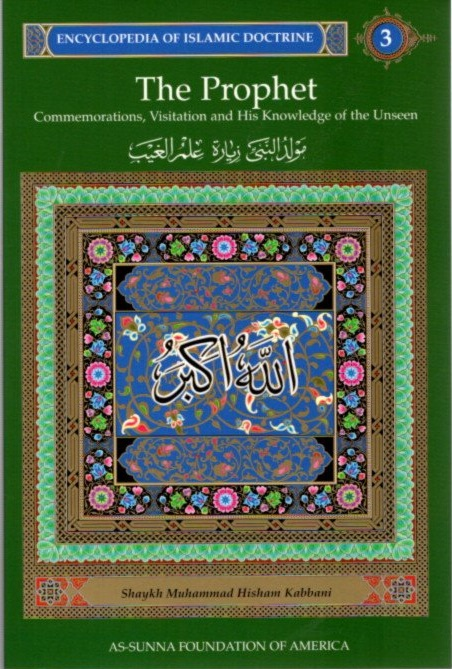 THE PROPHET: ENCYCLOPEDIA OF ISLAMIC DOCTRINE, VOLUME 3.; Commemorations, Visitation and His Knowledge of the Unseen:. Shaykh Muhammad Hisham Kabbani.