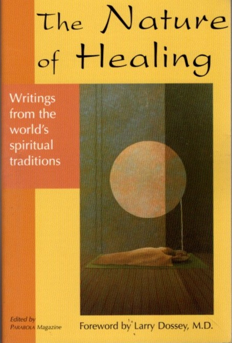 THE NATURE OF HEALING: WRITINGS FROM THE WORLD'S SPIRITUAL TRADITIONS. Parabola Magazine.
