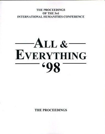 THE PROCEEDINGS OF THE 3RD INTERNATIONAL HUMANITIES CONFERENCE, ALL & EVERYTHING 1998. International Humanities Conference.