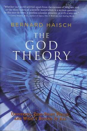 THE GOD THEORY: UNIVERSES, ZERO-POINT FIELDS, AND WHAT'S BEHIND IT ALL. Bernard Haisch.