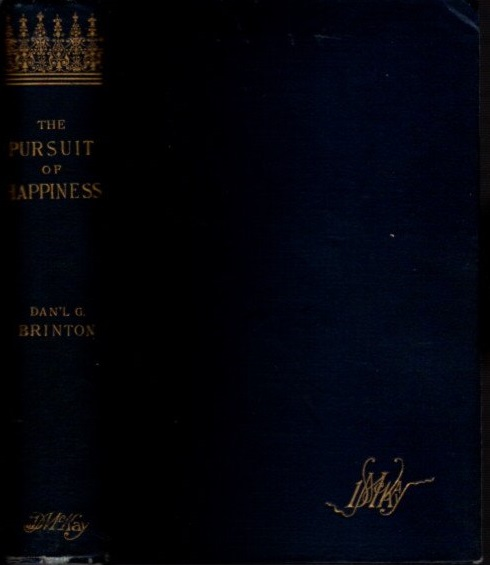 THE PURSUIT OF HAPPINESS: A BOOK OF STUDIES AND STROWINGS. Daniel G. Brinton.