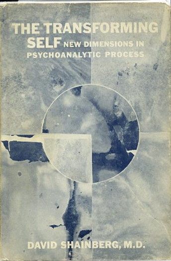 THE TRANSFORMING SELF: NEW DIMENSIONS IN PSYCHOANALYTIC PROCESS. David Shainberg.