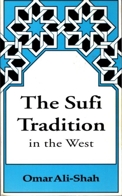 THE SUFI TRADITION IN THE WEST. Omar Ali-Shah.