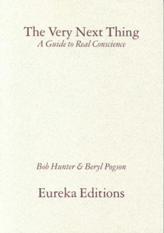 THE VERY NEXT THING: A GUIDE TO REAL CONSCIENCE. Bob Hunter.