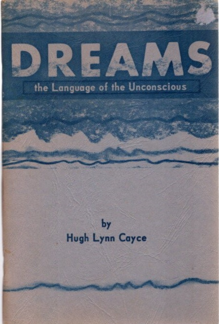 DREAMS: THE LANGUAGE OF THE UNCONCSIOUS. Hugh Lynn Cayce, Tom C. Clark, Shane Miller.