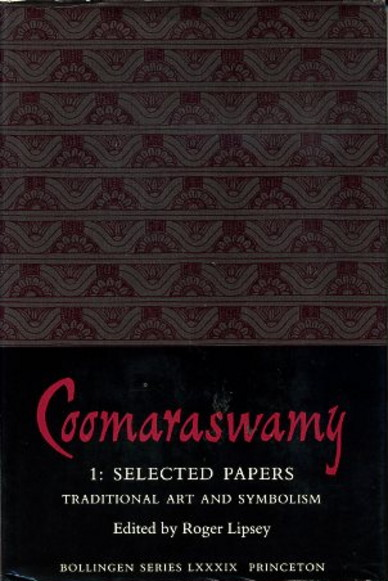 TRADITIONAL ART AND SYMBOLISM: SELECTED PAPERS, VOL. 1. Ananda K. Coomaraswamy.