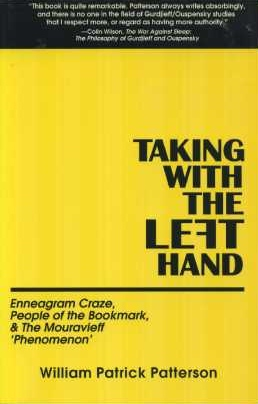TAKING WITH THE LEFT HAND.; Enneagram Craze, People of the Bookmark, & the Mouravieff 'Phenomenon'. William Patrick Patterson.