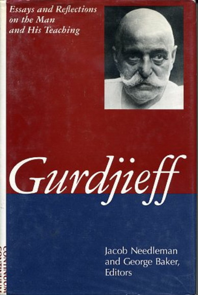 GURDJIEFF: ESSAYS AND REFLECTIONS ON THE MAN AND HIS TEACHING. Jacob Needleman, George Baker.