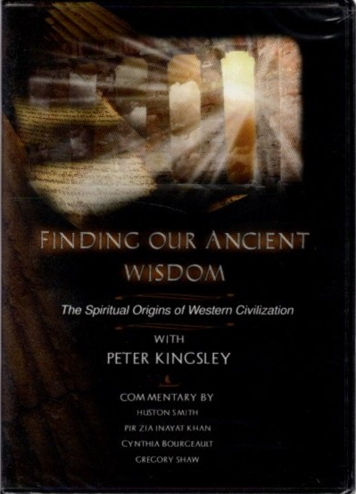 FINDING OUR ANCIENT WISDOM: THE SPIRITUAL ORIGINS OF WESTERN CIVILIZATION. Peter Kingsley.