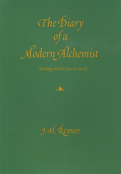 THE DIARY OF A MODERN ALCHEMIST: Working with Dr. Maurice Nicoll. J. H. Reyner.
