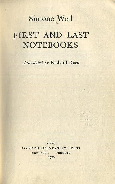 FIRST AND LAST NOTEBOOKS. Simone Weil.