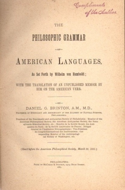 THE PHILOSOPHIC GRAMMAR OF AMERICAN LANGUAGES, AS SET FORTH BY WILHELM VON HUMBOLDT. Daniel G. Brinton.