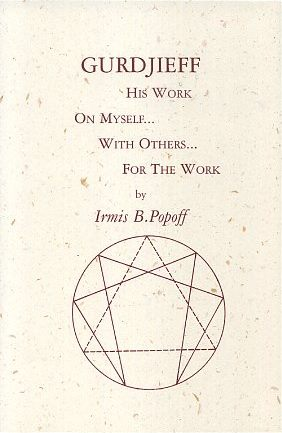 GURDJIEFF: HIS WORK ON MYSELF ... WITH OTHERS ... FOR THE WORK. Irmis B. Popoff.