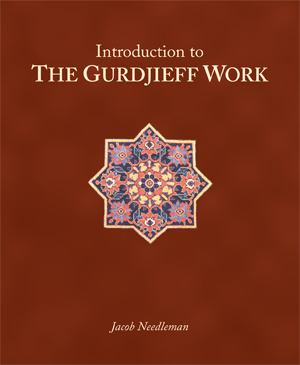 INTRODUCTION TO THE GURDJIEFF WORK. Jacob Needleman.