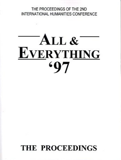 THE PROCEEDINGS, 1997, ALL & EVERYTHING CONFERENCE. International Humanities Conference.