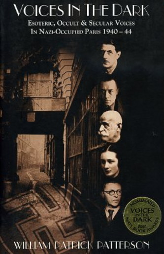 VOICES IN THE DARK.; Esoteric, Occult & Secular Voices in Nazi-Occupied Paris 1940-44. William Patrick Patterson.