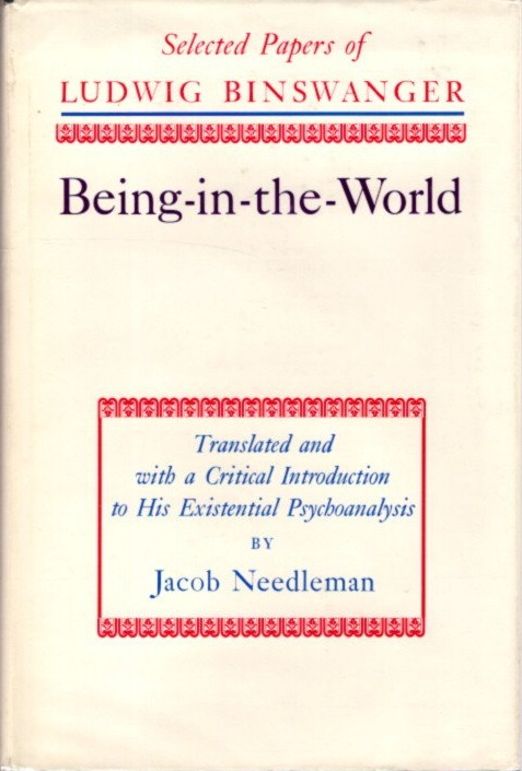 BEING-IN-THE-WORLD.; Selected Papers of Ludwig Binswager. Ludwig Binswanger, Jacob Needleman, trans.