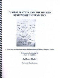 GLOBALIZATION AND THE HIGHER SYSTEMS OF SYSTEMATICS.; A Report on an Ongoing investigation into Understanding Complex Wholes. Anthony Blake.