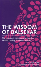 THE WISDOM OF BALSEKAR.; The Essence of Enlightenment from the World's Leading Teacher of Advaita. Ramesh S. Balsekar.