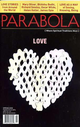 LOVE: PARABOLA, VOL. 35, NO. 1, SPRING 2010. Jacob Needleman, James Opie, Mary Oliver, Bikkhu Bodhi, Rickard Smoley, Helen Keller, Jeff Zaleski.