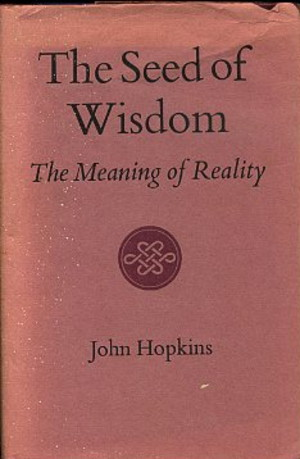 THE SEED OF WISDOM: THE MEANING OF REALITY. John Hopkins.