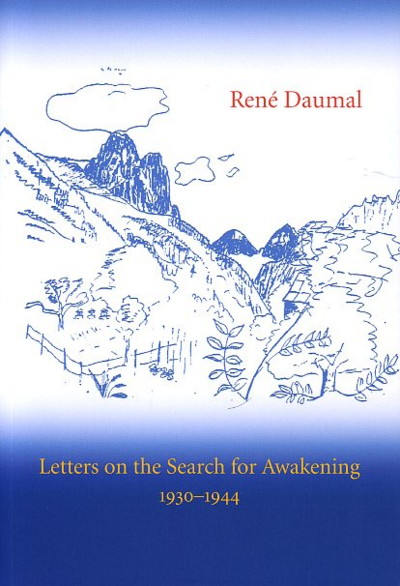 LETTERS ON THE SEARCH FOR AWAKENING, 1930-1944. Rene Daumal.