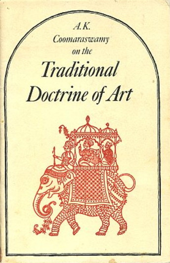 ON THE TRADITIONAL DOCTRINE OF ART. Ananda K. Coomaraswamy.