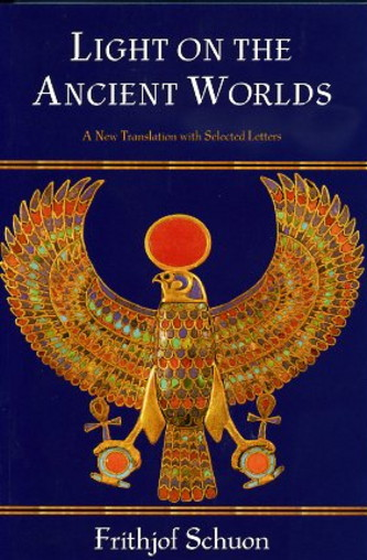 LIGHT ON THE ANCIENT WORLDS. Frithjof Schuon.