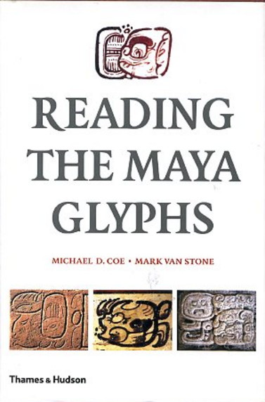READING THE MAYA GLYPHS. Michael D. Coe, Mark Van Stone.