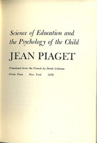 SCIENCE OF EDUCATION AND THE PSYCHOLOGY OF THE CHILD. Jean Piaget.