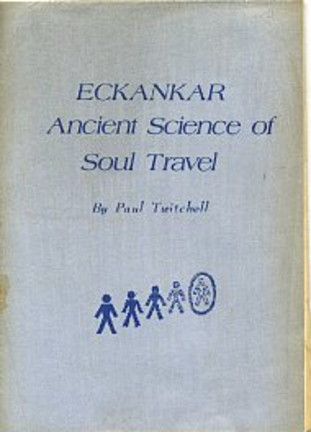 ECKANKAR: ANCIENT SCIENCE OF SOUL TRAVEL. Paul Twitchell.