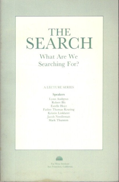 THE SEARCH: WHAT WE ARE SEARCHING FOR. Jacob Needleman.