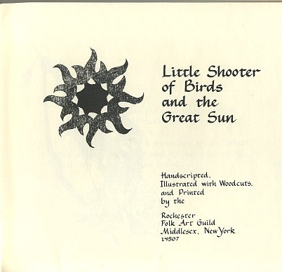 LITTLE SHOOTER OF BIRDS AND THE GREAT SUN. Rochester Folk Art Guild.