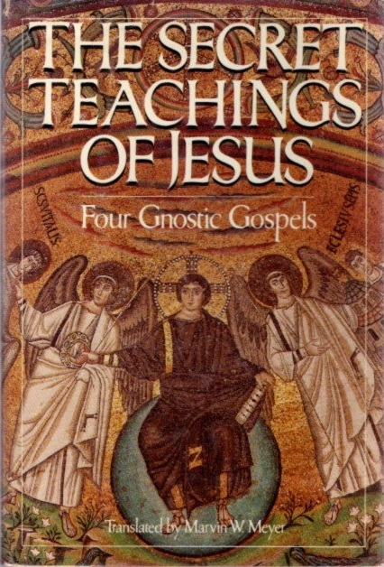 THE SECRET TEACHINGS OF JESUS: FOUR GNOSTIC GOSPELS | Marvin W ...