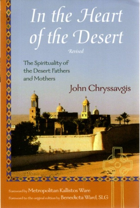 IN THE HEART OF THE DESERT.; The Spirituality of the Desert Fathers and Mothers. John Chryssavgis.