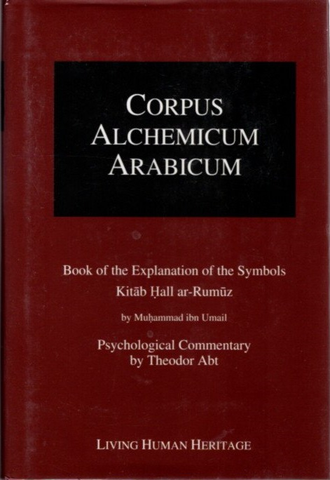 BOOK OF THE EXPLANATION OF THE SYMBOLS KITAB HALL AR-RUMUZ: PSYCHOLOGICAL COMMENTARY. Theodore Abt, Muhammad ibn Umail.