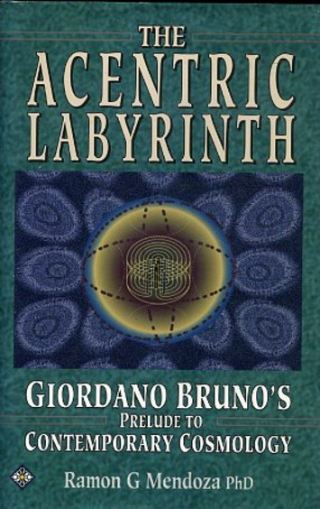 THE ACCENTRIC LABYRINTH.; Biordano Bruno's Prelude to Contemporary Cosmology. Ramon G. Mendoza.