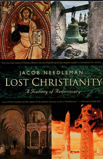 LOST CHRISTIANITY: A JOURNEY OF REDISCOVERY. Jacob Needleman.