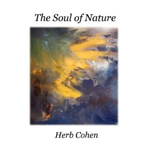 THE SOUL OF NATURE. Herb Cohen.