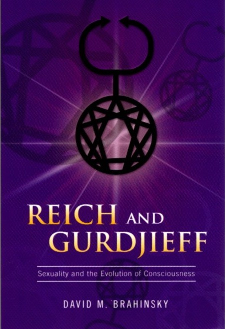REICH AND GURDJIEFF: SEXUALITY AND THE EVOLUTION OF CONSCIOUSNESS. David M. Brahinsky.