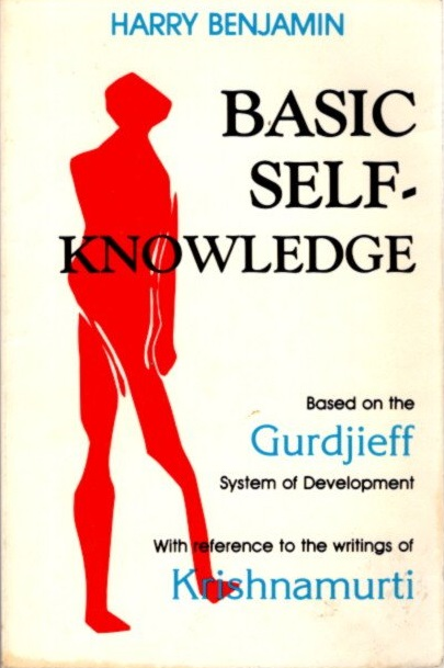 BASIC SELF-KNOWLEDGE:; An Introduction to Esoteric Psyhcology Based on the Gurdjieff System of Development with some reference to the writings of Krishnamurti. Harry Benjamin.