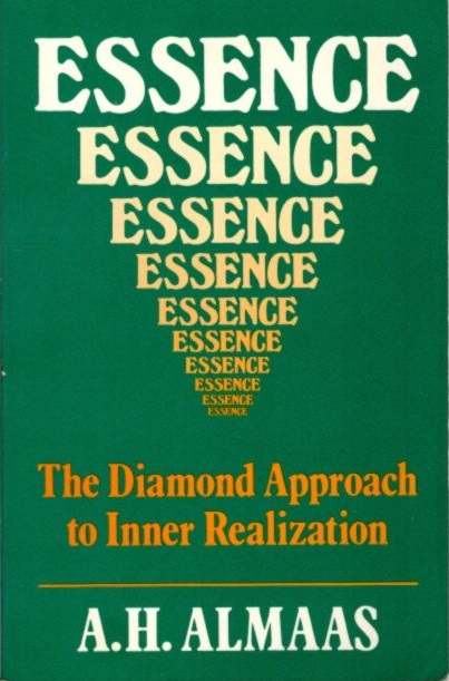 ESSENCE: THE DIAMOND APPROACH TO INNER REALIZATION. A. H. Almaas.