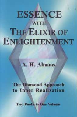 ESSENCE WITH THE ELIXIR OF ENLIGHTENMENT:; The Diamond Approach to Inner Development. A. H. Almaas.