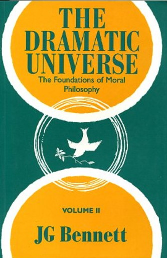 THE DRAMATIC UNIVERSE, VOLUME II:; THE FOUNDATIONS OF MORAL PHILOSOPHY. J. G. Bennett.