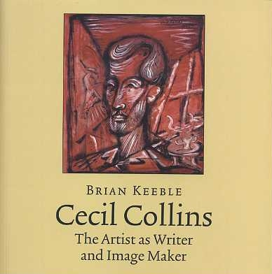 CECIL COLLINS: THE ARTIST AS WRITER AND IMAGE MAKER. Brian Keeble, Cecil Collins.