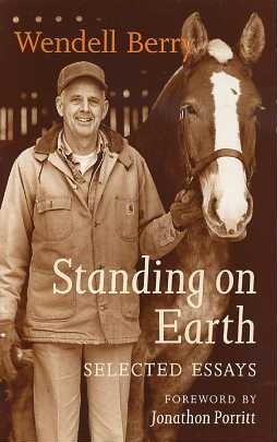 STANDING ON EARTH: SELECTED ESSAYS. Wendell Berry.